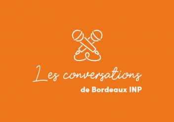 Les conversations de Bordeaux INP, le podcast de l'établissement